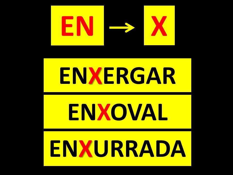 X ENXURRADA EN X ENXERGAR ENXOVAL X