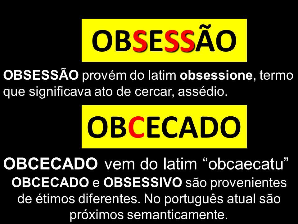 """SSS OBSESSÃO OBCECADO OBCECADO vem do latim """"obcaecatu"""" OBSESSÃO provém do latim obsessione, termo que significava ato de cercar, assédio. OBCECADO e"""