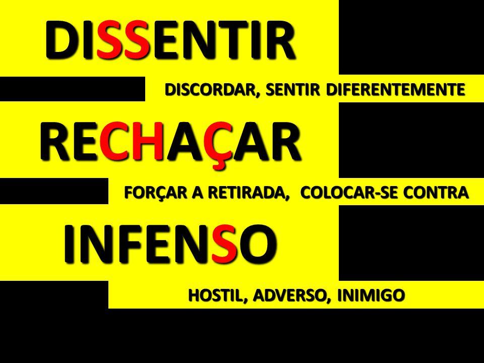 DISSENTIR DISCORDAR, SENTIR DIFERENTEMENTE RECHAÇAR INFENSO FORÇAR A RETIRADA, COLOCAR-SE CONTRA HOSTIL, ADVERSO, INIMIGO