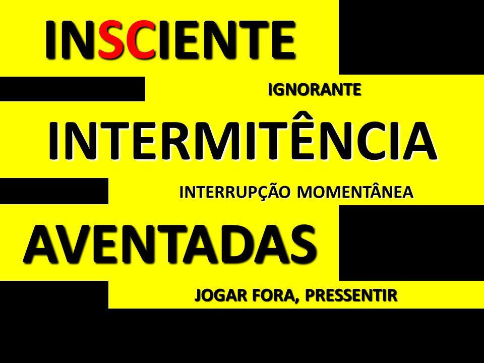 INSCIENTE IGNORANTE INTERMITÊNCIA AVENTADAS INTERRUPÇÃO MOMENTÂNEA JOGAR FORA, PRESSENTIR