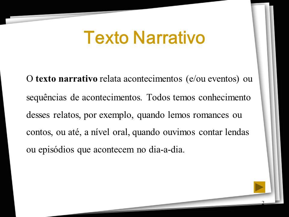 2 O texto narrativo relata acontecimentos (e/ou eventos) ou sequências de acontecimentos. Todos temos conhecimento desses relatos, por exemplo, quando