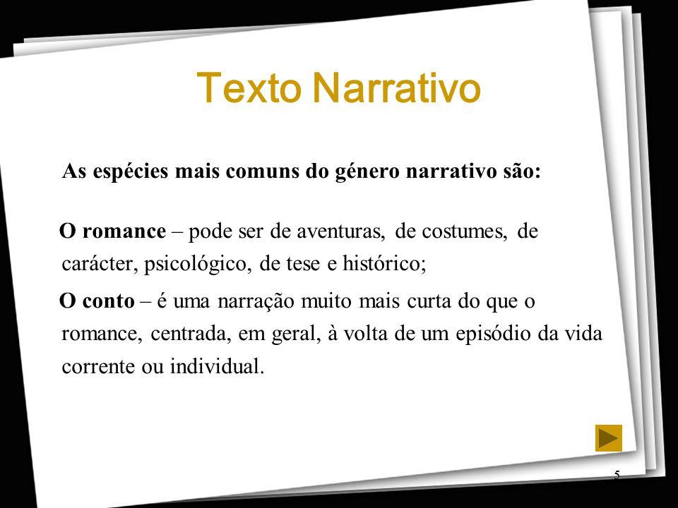 5 Texto Narrativo As espécies mais comuns do género narrativo são: O romance – pode ser de aventuras, de costumes, de carácter, psicológico, de tese e