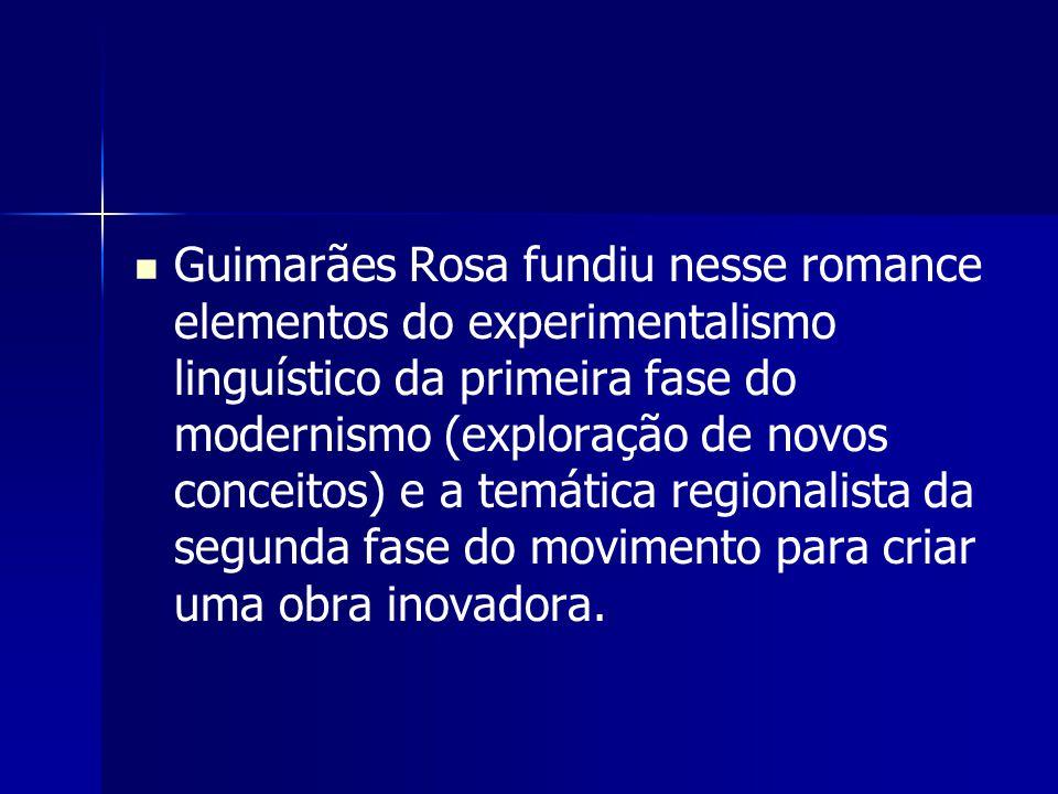 Guimarães Rosa fundiu nesse romance elementos do experimentalismo linguístico da primeira fase do modernismo (exploração de novos conceitos) e a temát