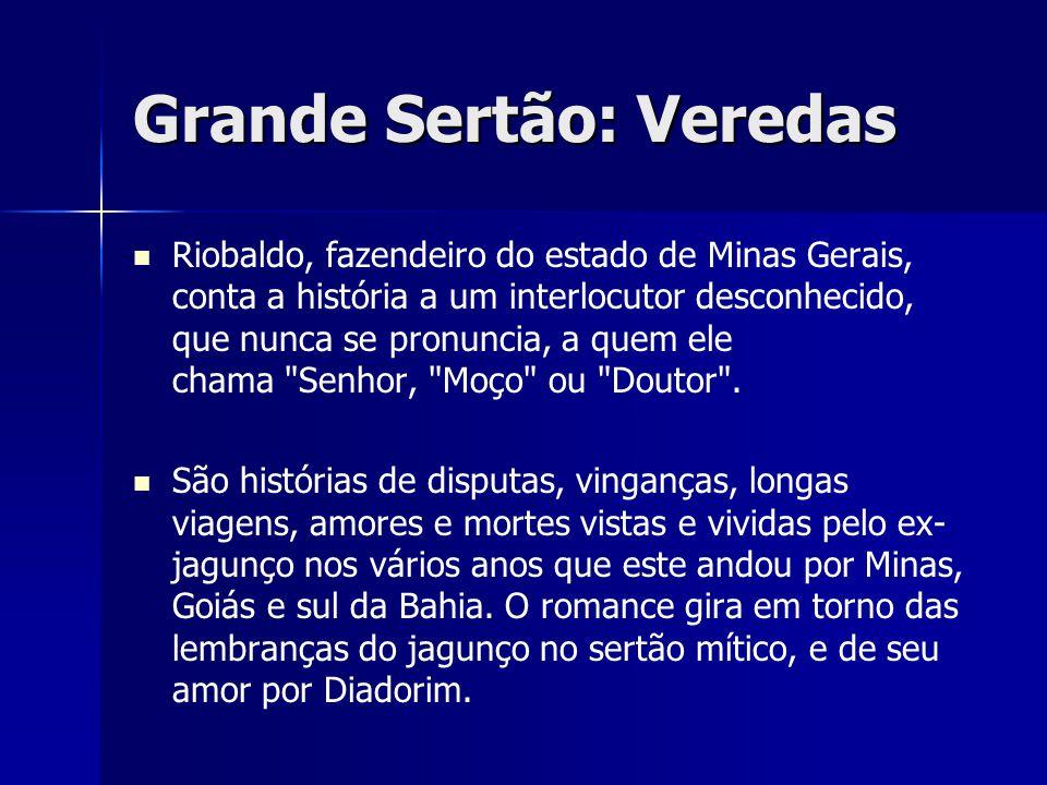 Grande Sertão: Veredas Riobaldo, fazendeiro do estado de Minas Gerais, conta a história a um interlocutor desconhecido, que nunca se pronuncia, a quem