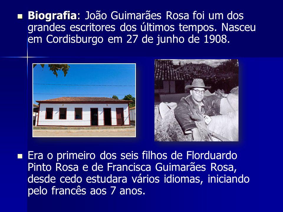 Biografia: Biografia: João Guimarães Rosa foi um dos grandes escritores dos últimos tempos. Nasceu em Cordisburgo em 27 de junho de 1908. Era o primei