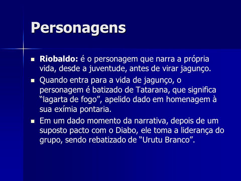 Personagens Riobaldo: é o personagem que narra a própria vida, desde a juventude, antes de virar jagunço. Quando entra para a vida de jagunço, o perso