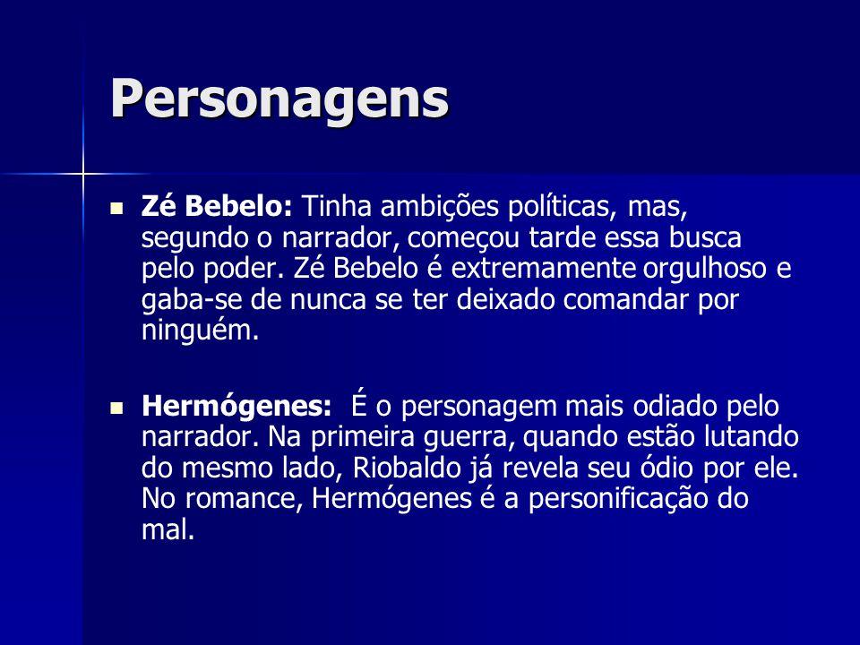 Personagens Zé Bebelo: Tinha ambições políticas, mas, segundo o narrador, começou tarde essa busca pelo poder. Zé Bebelo é extremamente orgulhoso e ga