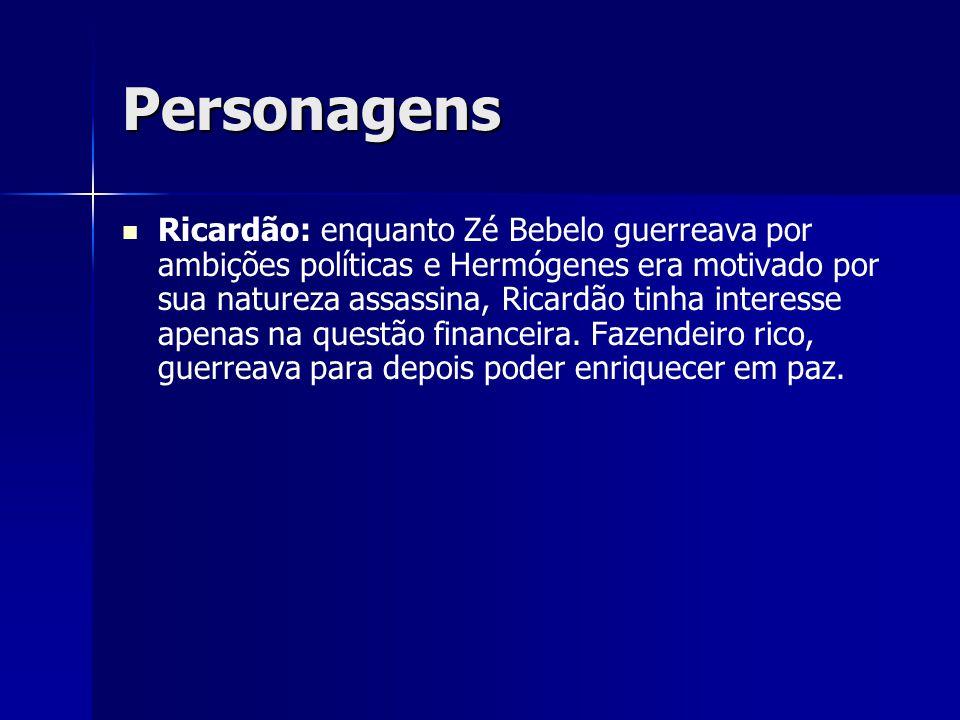 Personagens Ricardão: enquanto Zé Bebelo guerreava por ambições políticas e Hermógenes era motivado por sua natureza assassina, Ricardão tinha interes