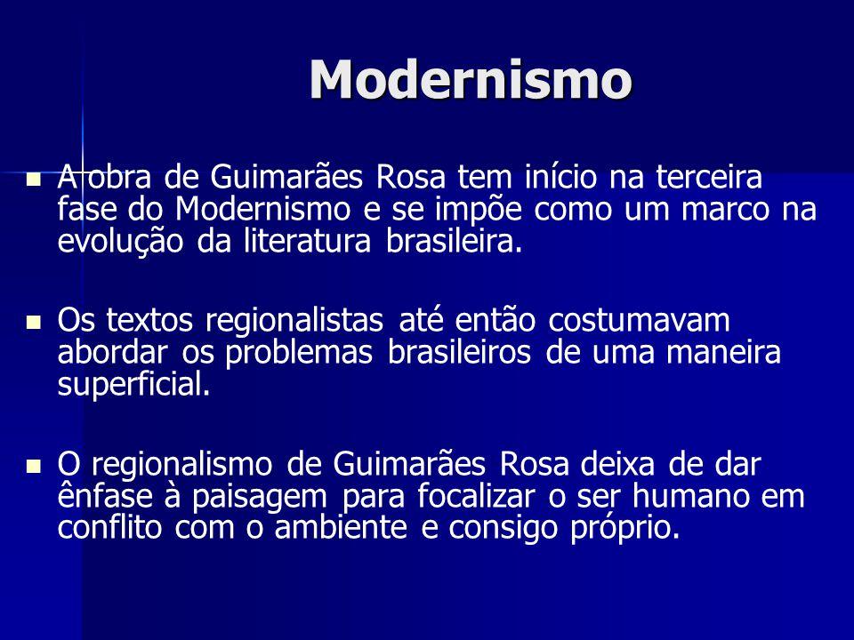 Modernismo A obra de Guimarães Rosa tem início na terceira fase do Modernismo e se impõe como um marco na evolução da literatura brasileira. Os textos