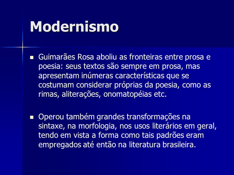 Modernismo Guimarães Rosa aboliu as fronteiras entre prosa e poesia: seus textos são sempre em prosa, mas apresentam inúmeras características que se c