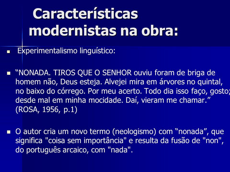 """Características modernistas na obra: Características modernistas na obra: Experimentalismo linguístico: """"NONADA. TIROS QUE O SENHOR ouviu foram de bri"""