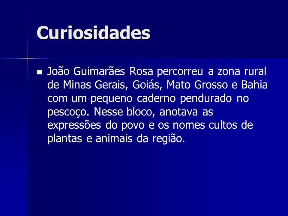 Curiosidades João Guimarães Rosa percorreu a zona rural de Minas Gerais, Goiás, Mato Grosso e Bahia com um pequeno caderno pendurado no pescoço. Nesse