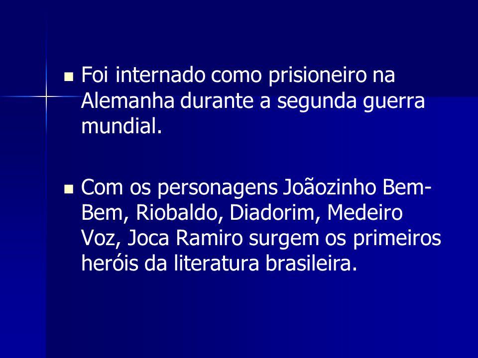 Foi internado como prisioneiro na Alemanha durante a segunda guerra mundial. Com os personagens Joãozinho Bem- Bem, Riobaldo, Diadorim, Medeiro Voz, J