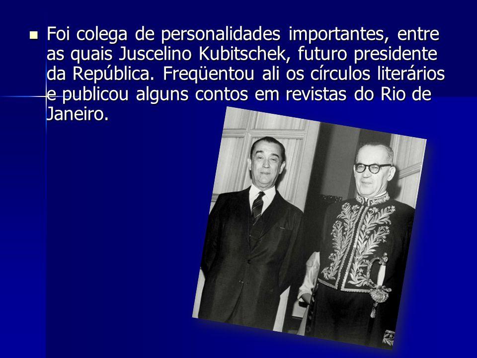Foi colega de personalidades importantes, entre as quais Juscelino Kubitschek, futuro presidente da República. Freqüentou ali os círculos literários e