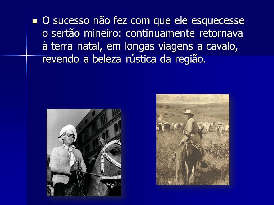 O sucesso não fez com que ele esquecesse o sertão mineiro: continuamente retornava à terra natal, em longas viagens a cavalo, revendo a beleza rústica