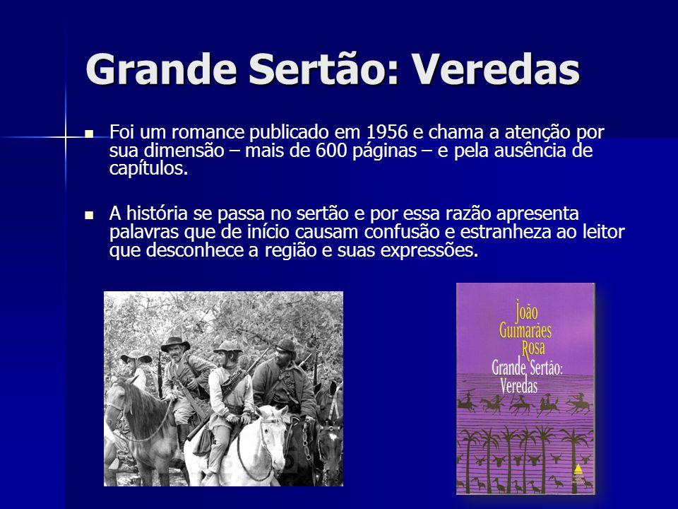 Grande Sertão: Veredas Foi um romance publicado em 1956 e chama a atenção por sua dimensão – mais de 600 páginas – e pela ausência de capítulos. A his