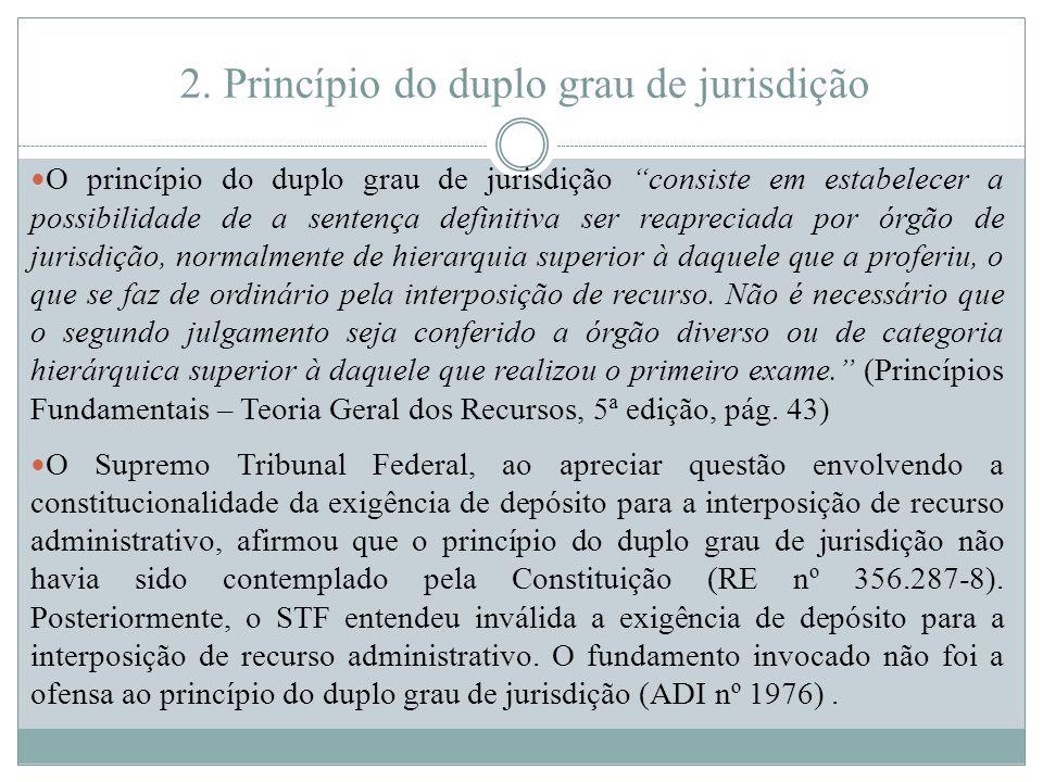"""2. Princípio do duplo grau de jurisdição O princípio do duplo grau de jurisdição """"consiste em estabelecer a possibilidade de a sentença definitiva ser"""