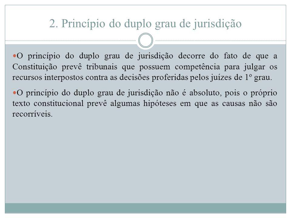 2. Princípio do duplo grau de jurisdição O princípio do duplo grau de jurisdição decorre do fato de que a Constituição prevê tribunais que possuem com