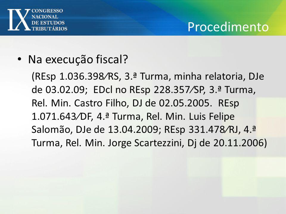 Procedimento Na execução fiscal? (REsp 1.036.398⁄RS, 3.ª Turma, minha relatoria, DJe de 03.02.09; EDcl no REsp 228.357⁄SP, 3.ª Turma, Rel. Min. Castro
