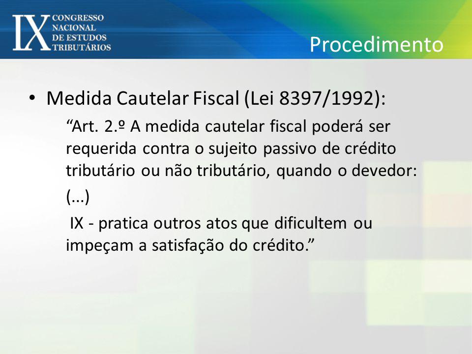 "Procedimento Medida Cautelar Fiscal (Lei 8397/1992): ""Art. 2.º A medida cautelar fiscal poderá ser requerida contra o sujeito passivo de crédito tribu"