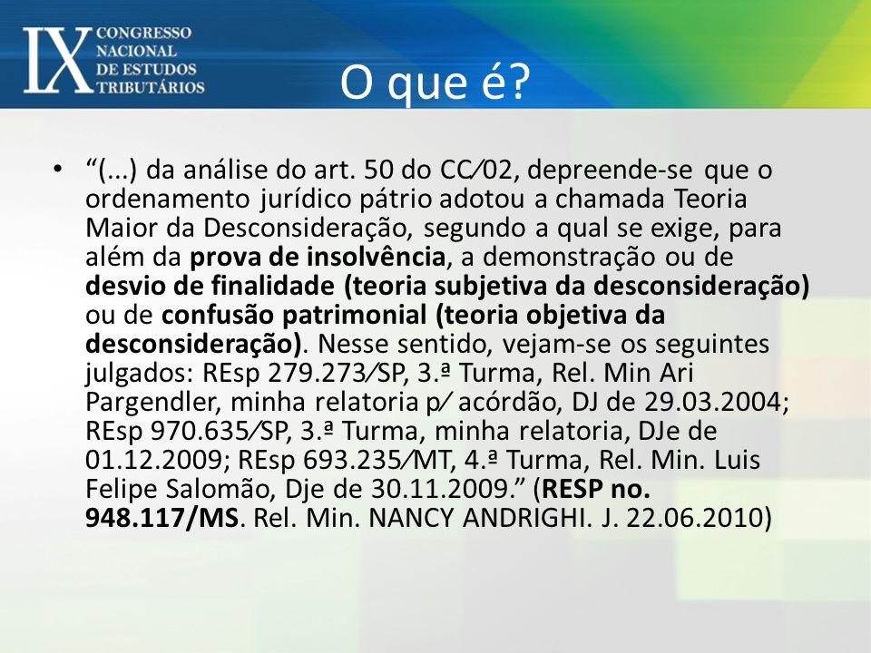 """O que é? """"(...) da análise do art. 50 do CC⁄02, depreende-se que o ordenamento jurídico pátrio adotou a chamada Teoria Maior da Desconsideração, segun"""