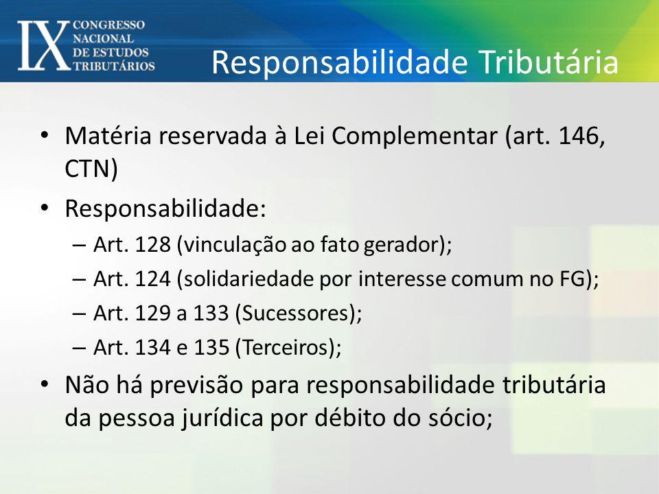 Responsabilidade Tributária Matéria reservada à Lei Complementar (art. 146, CTN) Responsabilidade: – Art. 128 (vinculação ao fato gerador); – Art. 124