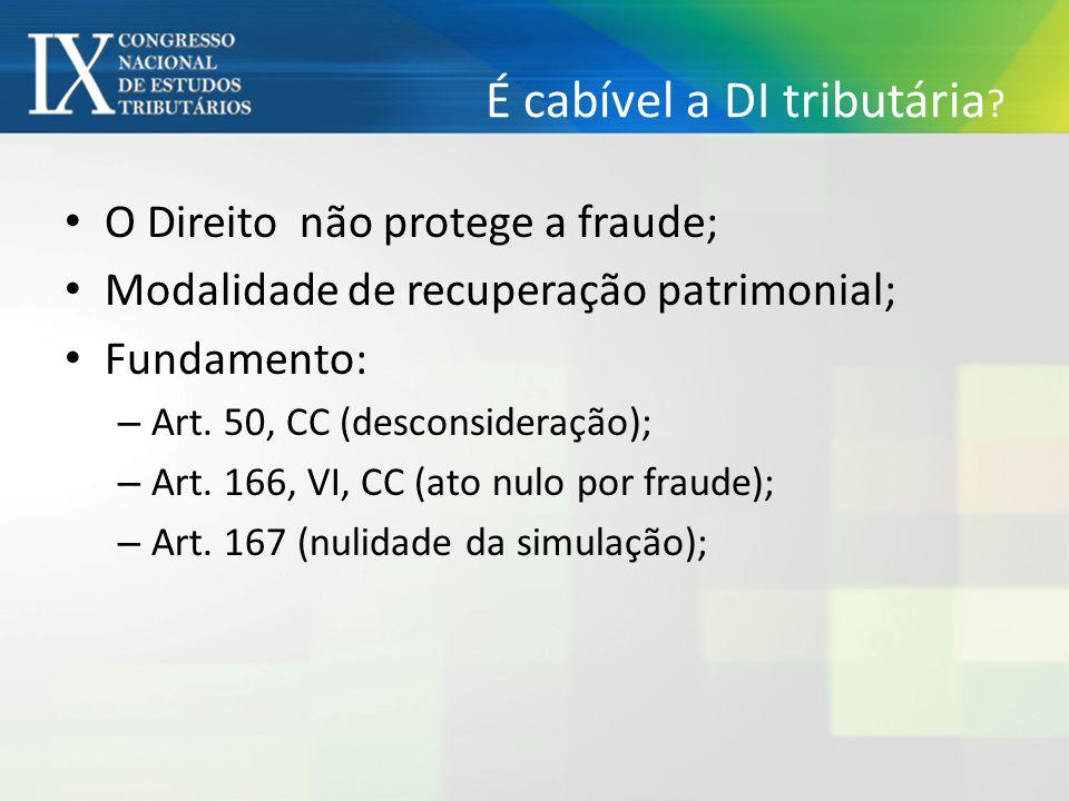 É cabível a DI tributária ? O Direito não protege a fraude; Modalidade de recuperação patrimonial; Fundamento: – Art. 50, CC (desconsideração); – Art.