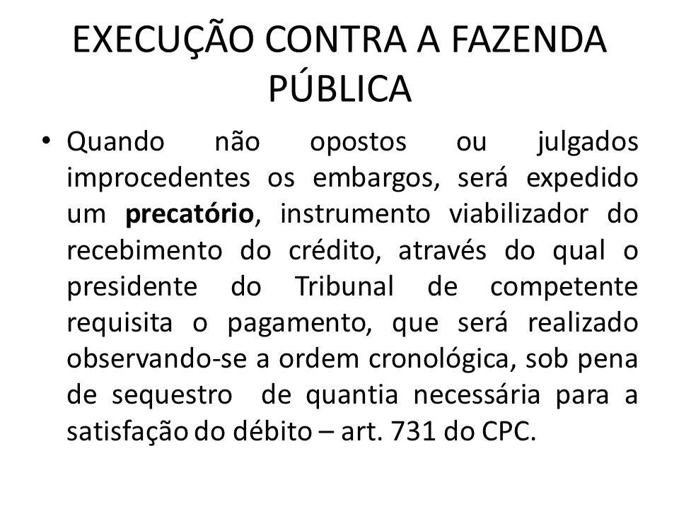 EXECUÇÃO CONTRA A FAZENDA PÚBLICA Quando não opostos ou julgados improcedentes os embargos, será expedido um precatório, instrumento viabilizador do r
