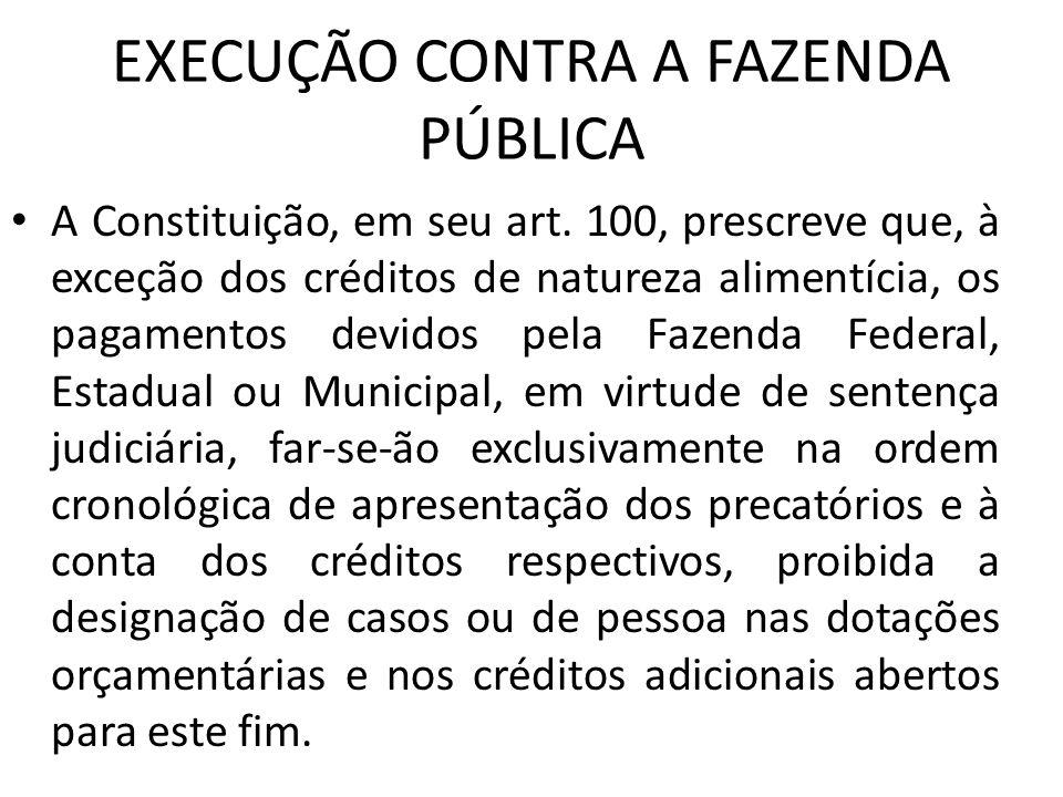 EXECUÇÃO CONTRA A FAZENDA PÚBLICA A Constituição, em seu art. 100, prescreve que, à exceção dos créditos de natureza alimentícia, os pagamentos devido