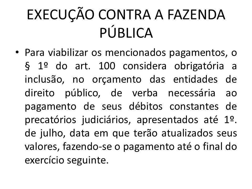EXECUÇÃO CONTRA A FAZENDA PÚBLICA Para viabilizar os mencionados pagamentos, o § 1º do art. 100 considera obrigatória a inclusão, no orçamento das ent