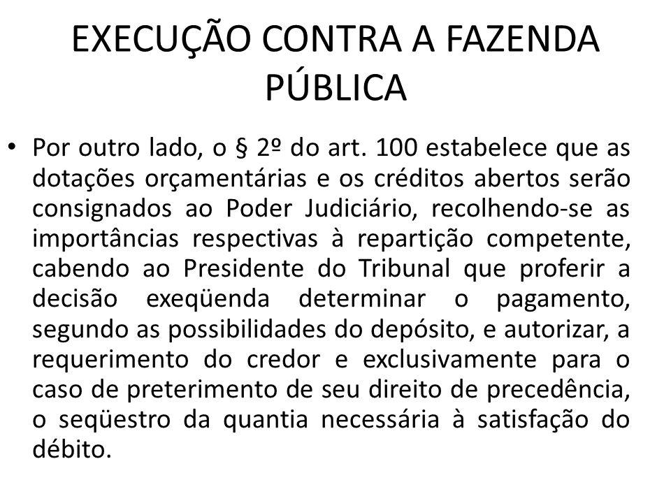 EXECUÇÃO CONTRA A FAZENDA PÚBLICA Por outro lado, o § 2º do art. 100 estabelece que as dotações orçamentárias e os créditos abertos serão consignados