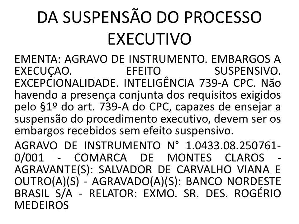 DA SUSPENSÃO DO PROCESSO EXECUTIVO EMENTA: AGRAVO DE INSTRUMENTO.