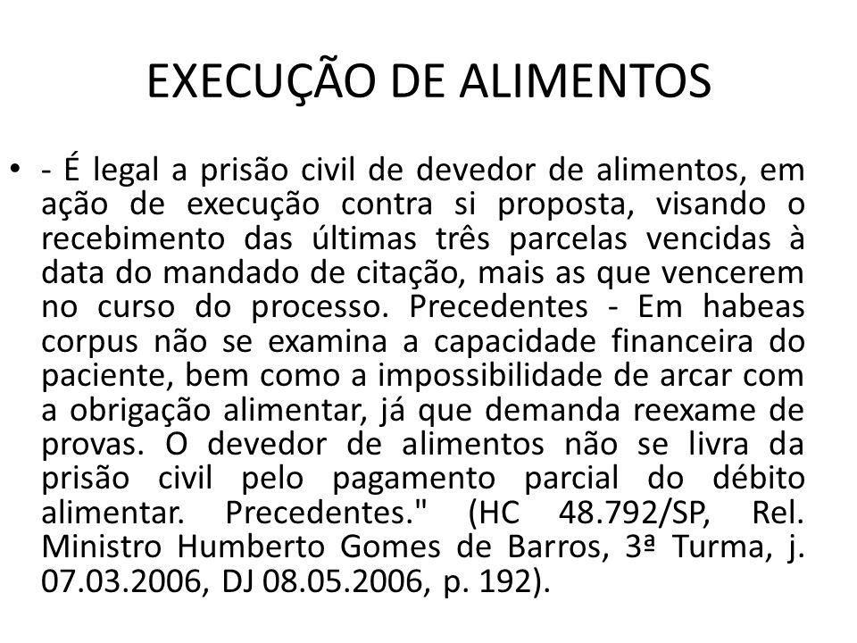 EXECUÇÃO DE ALIMENTOS - É legal a prisão civil de devedor de alimentos, em ação de execução contra si proposta, visando o recebimento das últimas três