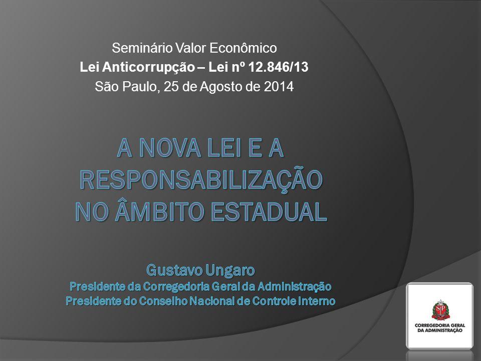 Seminário Valor Econômico Lei Anticorrupção – Lei nº 12.846/13 São Paulo, 25 de Agosto de 2014
