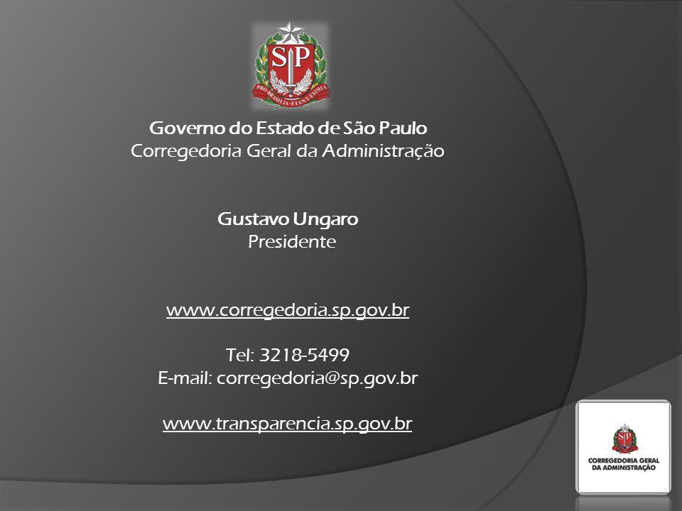 Governo do Estado de São Paulo Corregedoria Geral da Administração Gustavo Ungaro Presidente www.corregedoria.sp.gov.br Tel: 3218-5499 E-mail: corregedoria@sp.gov.br www.transparencia.sp.gov.br