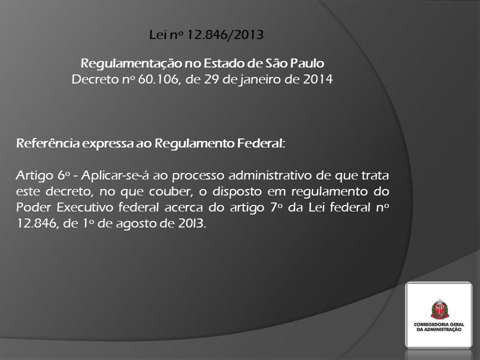 Lei nº 12.846/2013 Regulamentação no Estado de São Paulo Decreto nº 60.106, de 29 de janeiro de 2014 Referência expressa ao Regulamento Federal: Artigo 6º - Aplicar-se-á ao processo administrativo de que trata este decreto, no que couber, o disposto em regulamento do Poder Executivo federal acerca do artigo 7º da Lei federal nº 12.846, de 1º de agosto de 20l3.