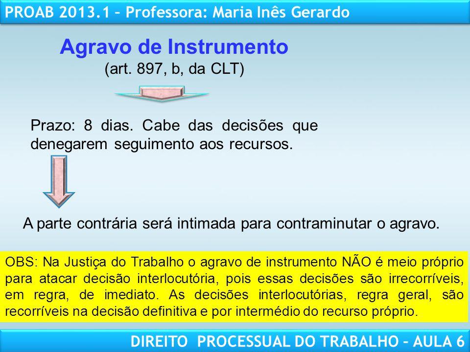 RESPONSABILIDADE CIVIL AULA 1 PROAB 2013.1 – Professora: Maria Inês Gerardo DIREITO PROCESSUAL DO TRABALHO – AULA 6 Agravo de Instrumento (art. 897, b