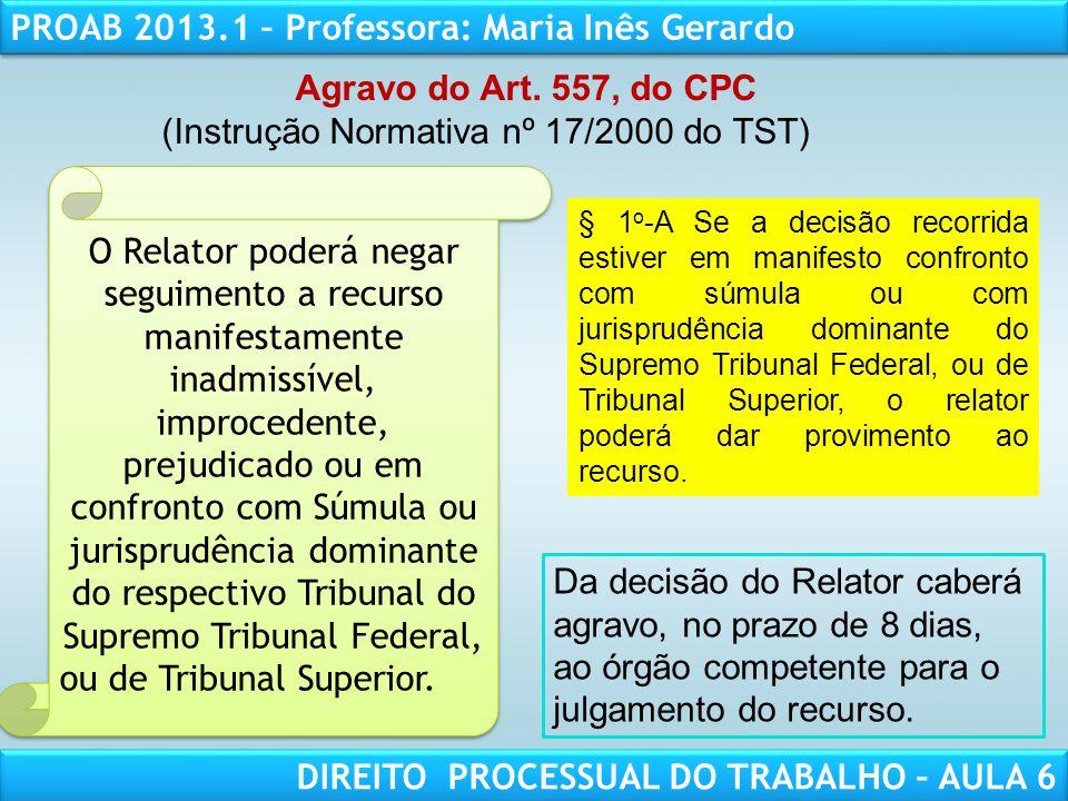 RESPONSABILIDADE CIVIL AULA 1 PROAB 2013.1 – Professora: Maria Inês Gerardo DIREITO PROCESSUAL DO TRABALHO – AULA 6 Agravo do Art. 557, do CPC (Instru