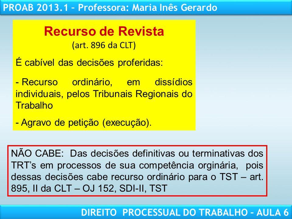 RESPONSABILIDADE CIVIL AULA 1 PROAB 2013.1 – Professora: Maria Inês Gerardo DIREITO PROCESSUAL DO TRABALHO – AULA 6 Recurso de Revista (art. 896 da CL
