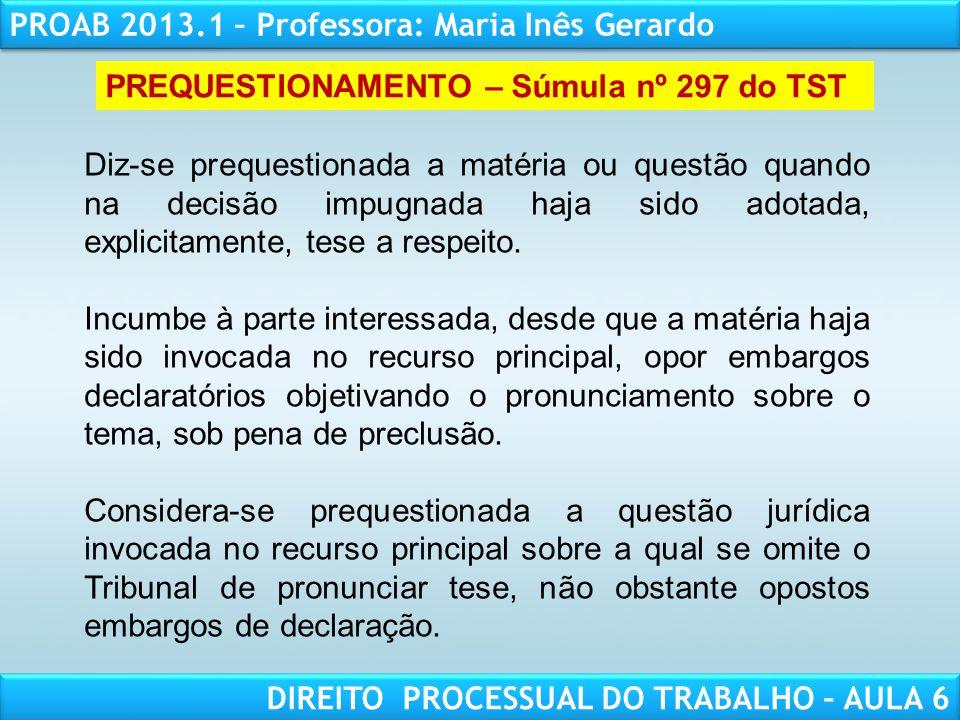 RESPONSABILIDADE CIVIL AULA 1 PROAB 2013.1 – Professora: Maria Inês Gerardo DIREITO PROCESSUAL DO TRABALHO – AULA 6 PREQUESTIONAMENTO – Súmula nº 297