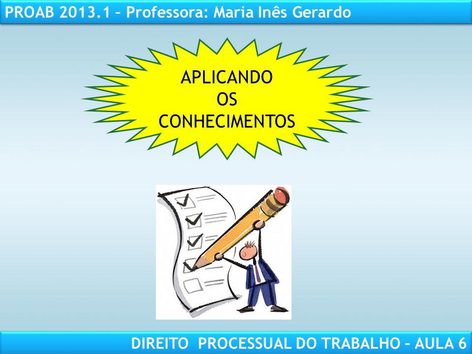 RESPONSABILIDADE CIVIL AULA 1 PROAB 2013.1 – Professora: Maria Inês Gerardo DIREITO PROCESSUAL DO TRABALHO – AULA 6 APLICANDO OS CONHECIMENTOS