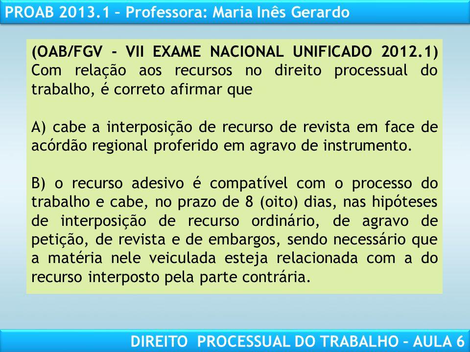RESPONSABILIDADE CIVIL AULA 1 PROAB 2013.1 – Professora: Maria Inês Gerardo DIREITO PROCESSUAL DO TRABALHO – AULA 6 (OAB/FGV - VII EXAME NACIONAL UNIF