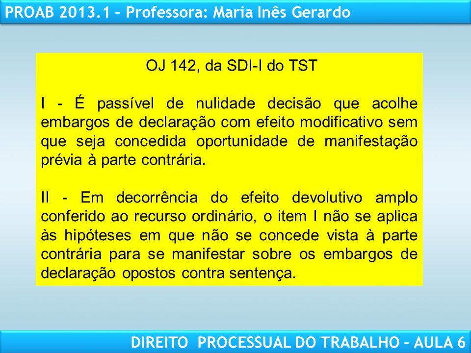 RESPONSABILIDADE CIVIL AULA 1 PROAB 2013.1 – Professora: Maria Inês Gerardo DIREITO PROCESSUAL DO TRABALHO – AULA 6 OJ 142, da SDI-I do TST I - É pass