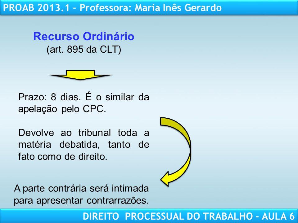 RESPONSABILIDADE CIVIL AULA 1 PROAB 2013.1 – Professora: Maria Inês Gerardo DIREITO PROCESSUAL DO TRABALHO – AULA 6 Recurso Ordinário (art. 895 da CLT