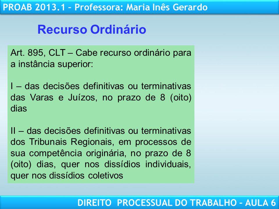RESPONSABILIDADE CIVIL AULA 1 PROAB 2013.1 – Professora: Maria Inês Gerardo DIREITO PROCESSUAL DO TRABALHO – AULA 6 Recurso Ordinário Art. 895, CLT –