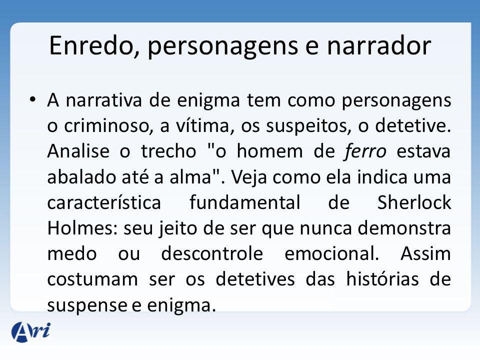 Enredo, personagens e narrador A narrativa se desenvolve a partir de um crime cometido, e o leitor acompanha todos os procedimentos da investigação, por meio do olhar do narrador.