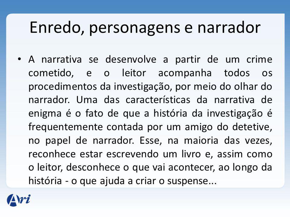 Enredo, personagens e narrador A narrativa se desenvolve a partir de um crime cometido, e o leitor acompanha todos os procedimentos da investigação, p