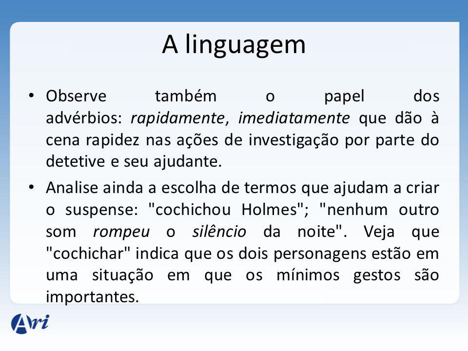 A linguagem Observe também o papel dos advérbios: rapidamente, imediatamente que dão à cena rapidez nas ações de investigação por parte do detetive e