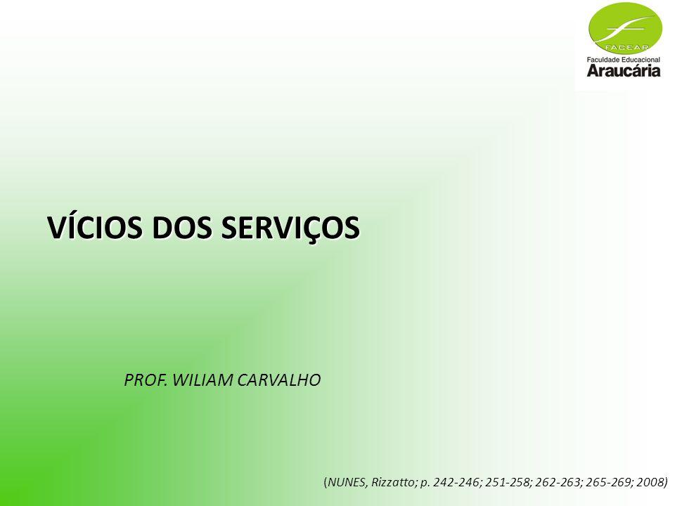 VÍCIOS DOS SERVIÇOS PROF. WILIAM CARVALHO (NUNES, Rizzatto; p. 242-246; 251-258; 262-263; 265-269; 2008)