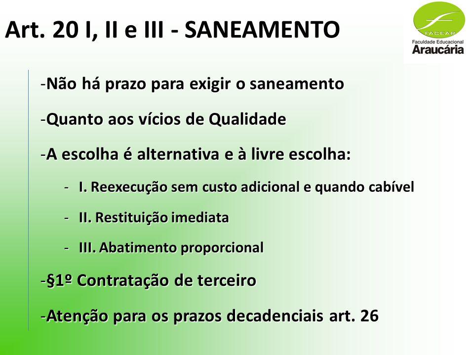 Art. 20 I, II e III - SANEAMENTO -Não há prazo para exigir o saneamento -Quanto aos vícios de Qualidade -A escolha é alternativa e à livre escolha: -I